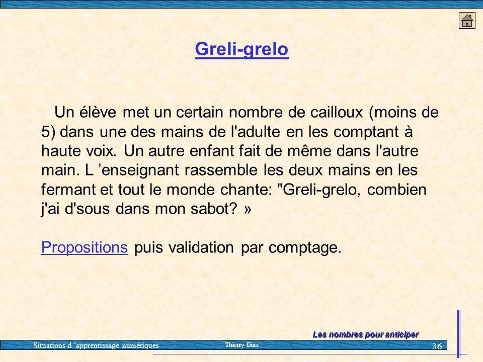 Situations d 'apprentissage numériques Thierry Dias 36 Greli-grelo Un élève met un certain nombre de cailloux (moins de 5) dans une des mains de l'adu