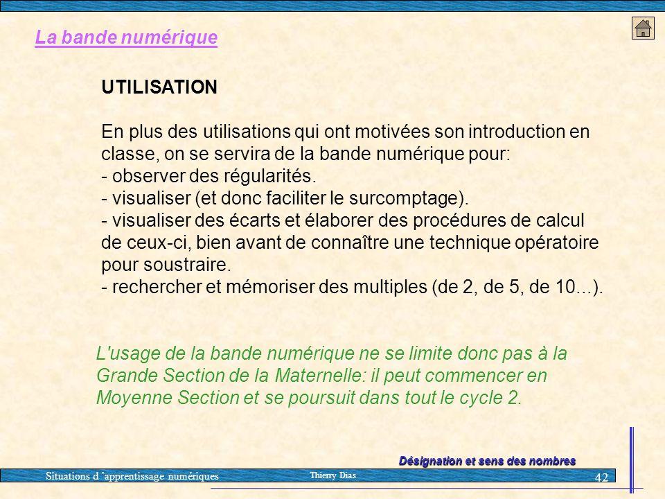 Situations d 'apprentissage numériques Thierry Dias 42 La bande numérique UTILISATION En plus des utilisations qui ont motivées son introduction en cl
