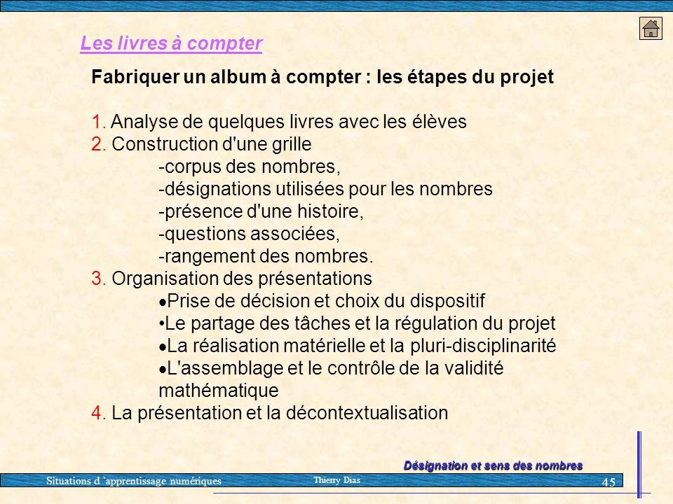 Situations d 'apprentissage numériques Thierry Dias 45 Les livres à compter Fabriquer un album à compter : les étapes du projet 1. Analyse de quelques