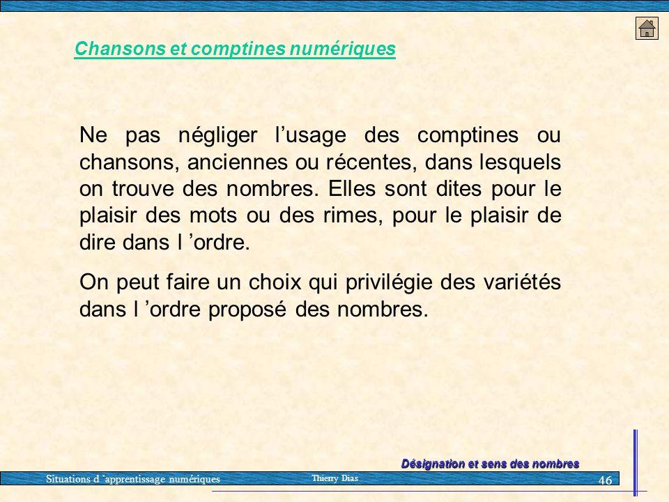 Situations d 'apprentissage numériques Thierry Dias 46 Chansons et comptines numériques Ne pas négliger l'usage des comptines ou chansons, anciennes o