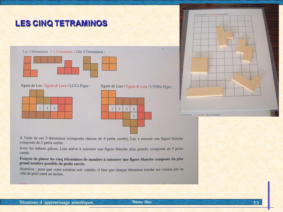 Situations d 'apprentissage numériques Thierry Dias 53 LES CINQ TETRAMINOS