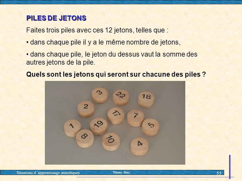 Situations d 'apprentissage numériques Thierry Dias 55 PILES DE JETONS Faites trois piles avec ces 12 jetons, telles que : • dans chaque pile il y a l