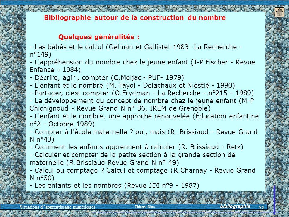 Situations d 'apprentissage numériques Thierry Dias 58 Bibliographie autour de la construction du nombre Quelques généralités : - Les bébés et le calc