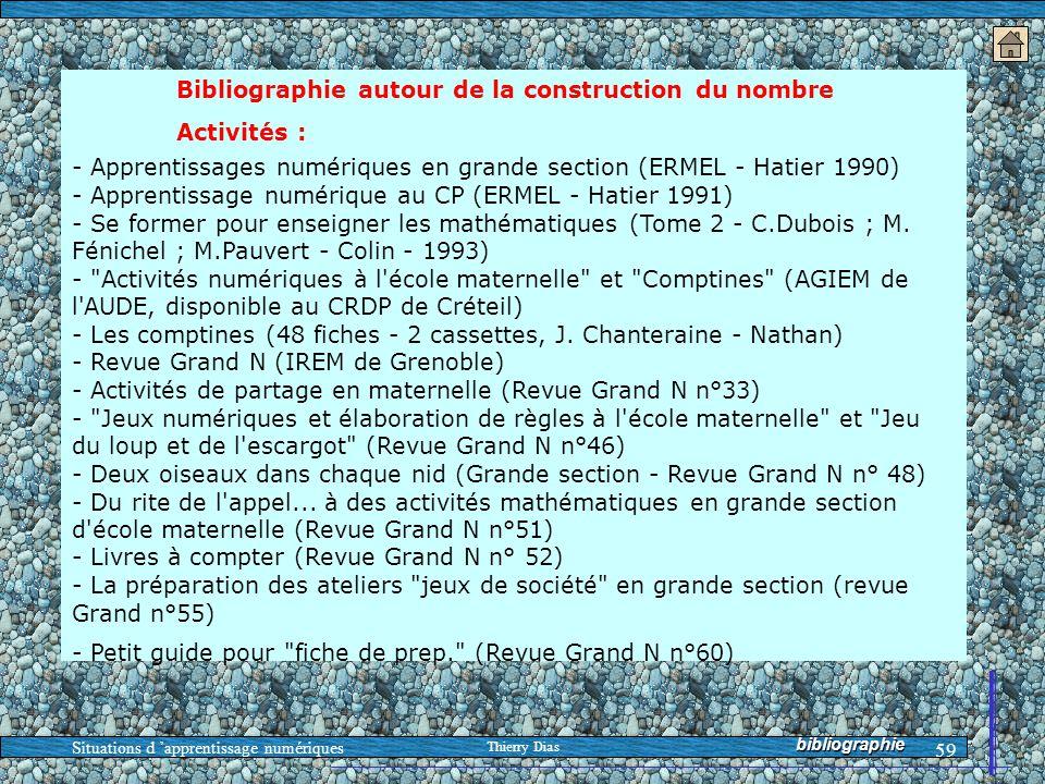 Situations d 'apprentissage numériques Thierry Dias 59 Bibliographie autour de la construction du nombre Activités : - Apprentissages numériques en gr