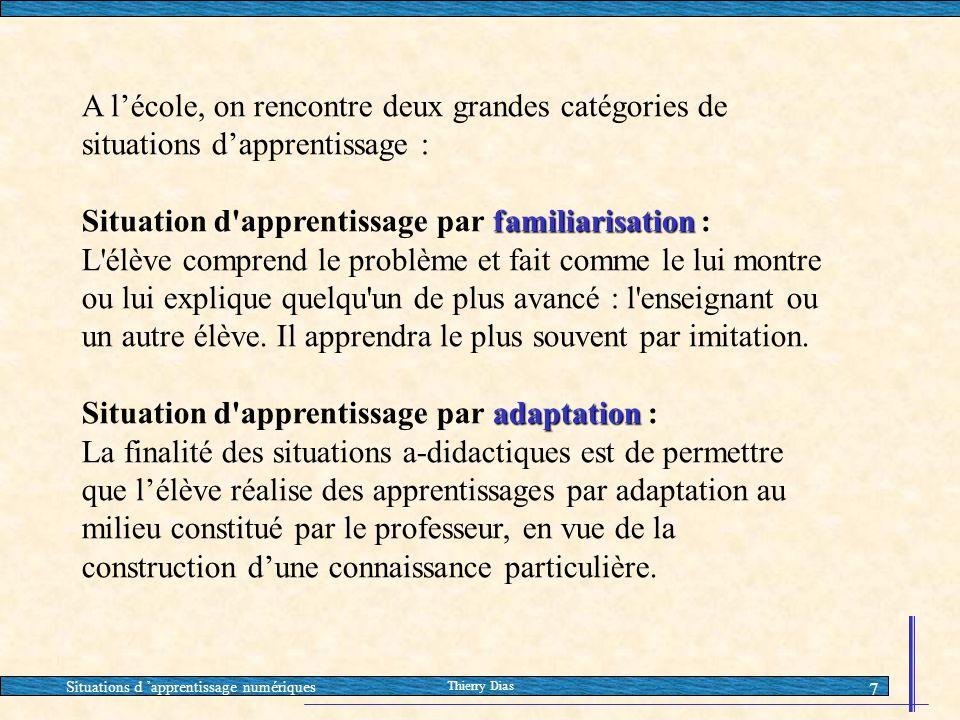 Situations d 'apprentissage numériques Thierry Dias 7 A l'école, on rencontre deux grandes catégories de situations d'apprentissage : familiarisation