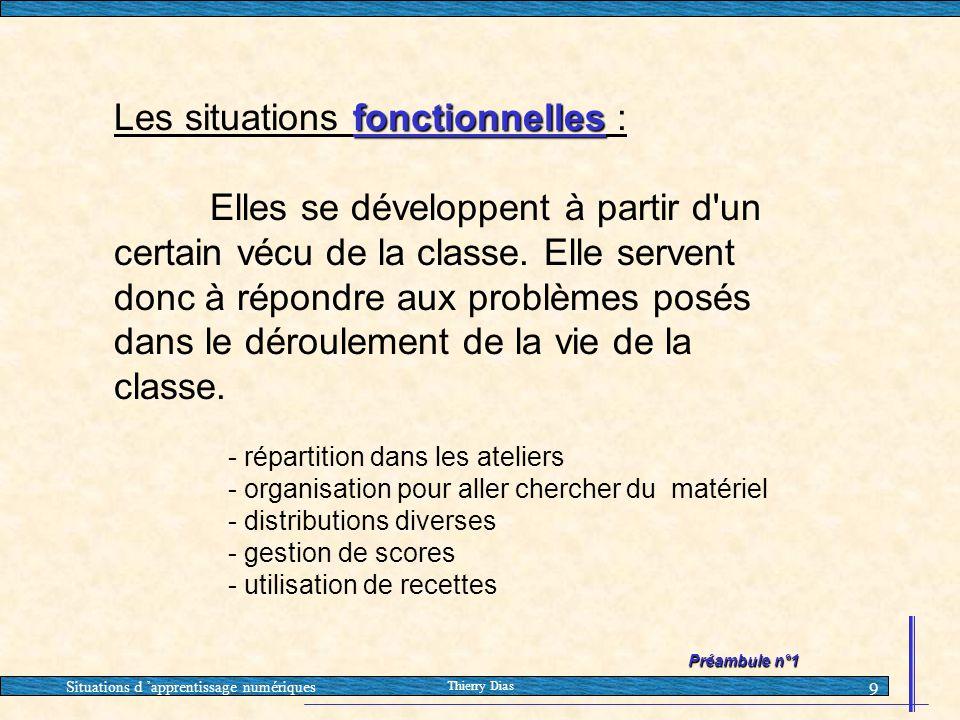 Situations d 'apprentissage numériques Thierry Dias 9 fonctionnelles Les situations fonctionnelles : Elles se développent à partir d'un certain vécu d