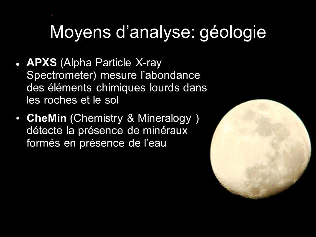 Moyens d'analyse: géologie  APXS (Alpha Particle X-ray Spectrometer) mesure l'abondance des éléments chimiques lourds dans les roches et le sol • CheMin (Chemistry & Mineralogy ) détecte la présence de minéraux formés en présence de l'eau