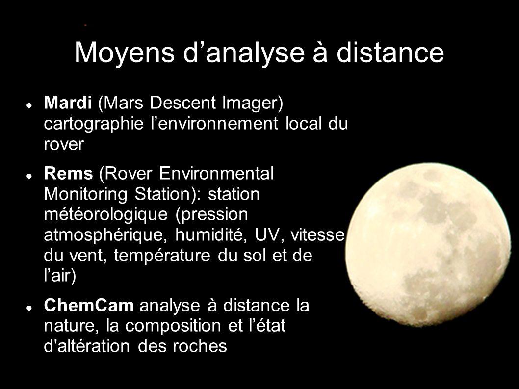 Moyens d'analyse à distance  Mardi (Mars Descent Imager) cartographie l'environnement local du rover  Rems (Rover Environmental Monitoring Station): station météorologique (pression atmosphérique, humidité, UV, vitesse du vent, température du sol et de l'air)  ChemCam analyse à distance la nature, la composition et l'état d altération des roches