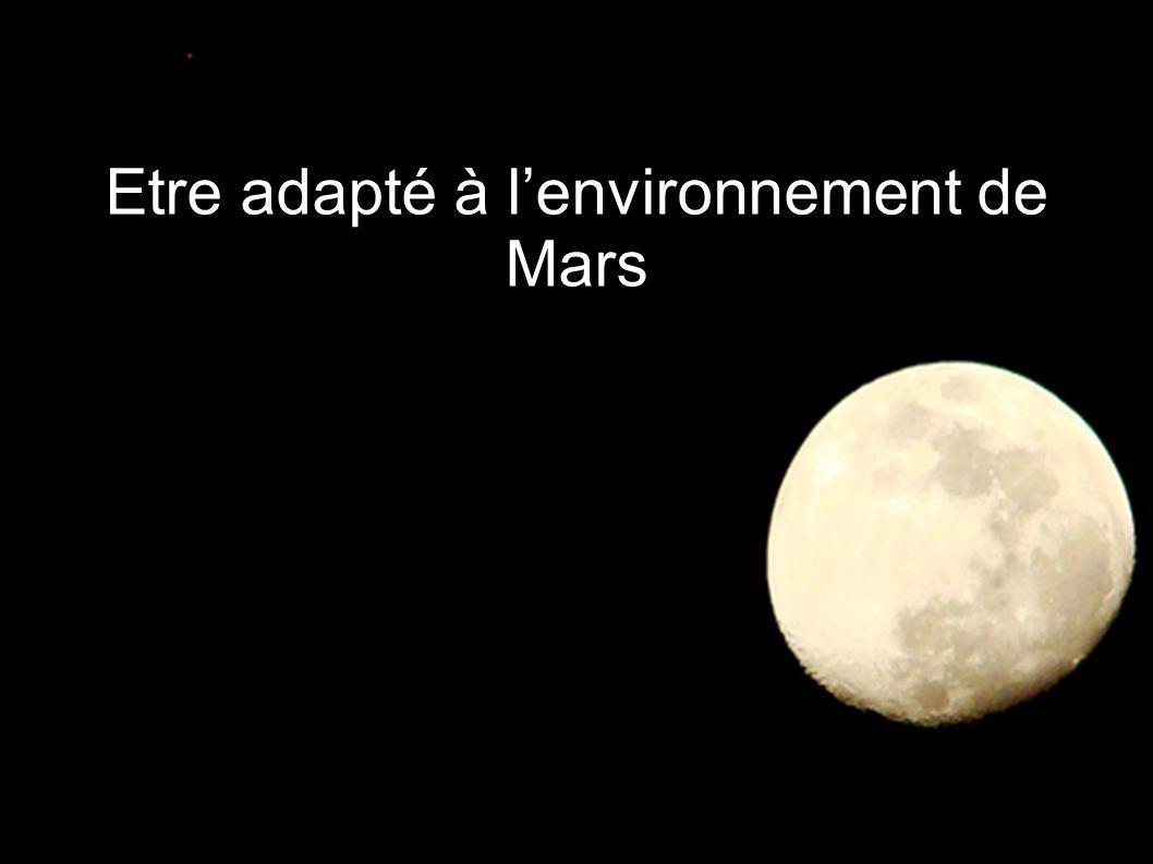 Etre adapté à l'environnement de Mars