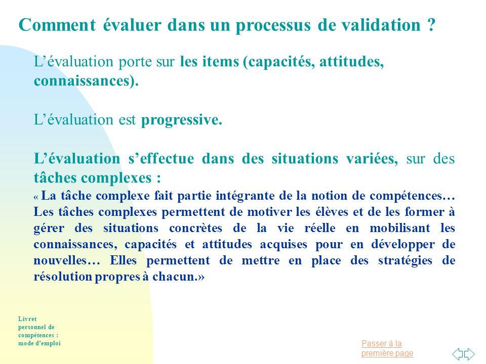 Passer à la première page Livret personnel de compétences : mode d'emploi L'évaluation porte sur les items (capacités, attitudes, connaissances).