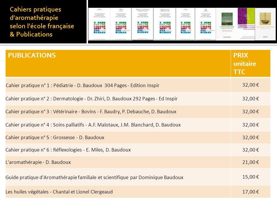 Cahiers pratiques d'aromathérapie selon l'école française & Publications PUBLICATIONSPRIX unitaire TTC Cahier pratique n° 1 : Pédiatrie - D. Baudoux 3