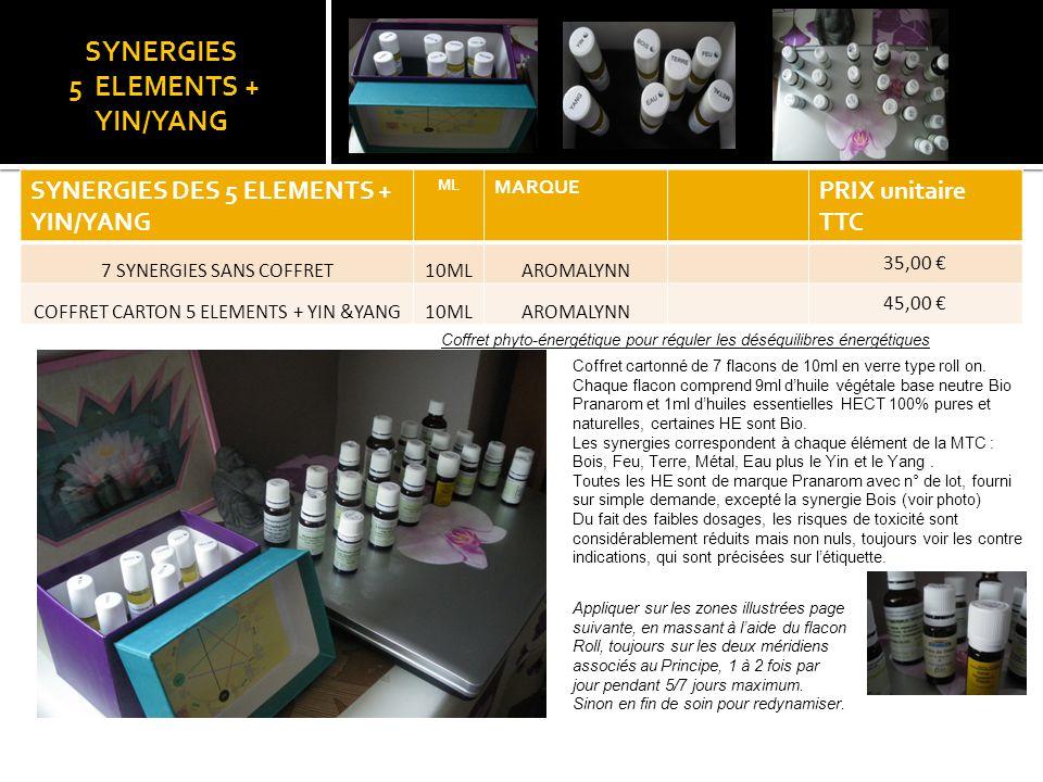 SYNERGIES 5 ELEMENTS + YIN/YANG SYNERGIES DES 5 ELEMENTS + YIN/YANG ML MARQUE PRIX unitaire TTC 7 SYNERGIES SANS COFFRET10MLAROMALYNN 35,00 € COFFRET