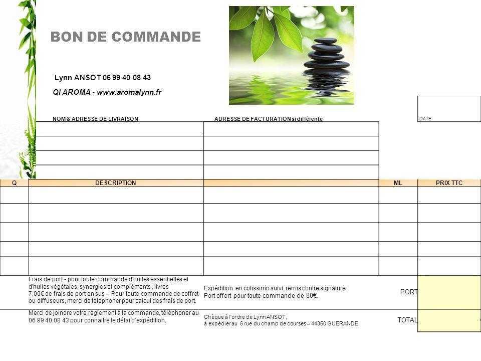 BON DE COMMANDE Lynn ANSOT 06 99 40 08 43 QI AROMA - www.aromalynn.fr NOM & ADRESSE DE LIVRAISON ADRESSE DE FACTURATION si différente DATE QDESCRIPTIO