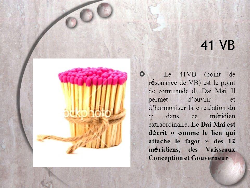 41 VB  Le 41VB (point de r é sonance de VB) est le point de commande du Dai Mai. Il permet d ' ouvrir et d ' harmoniser la circulation du qi dans ce