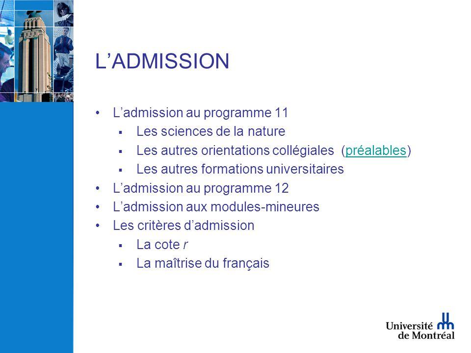 L'ADMISSION •L'admission au programme 11  Les sciences de la nature  Les autres orientations collégiales (préalables)préalables  Les autres formati