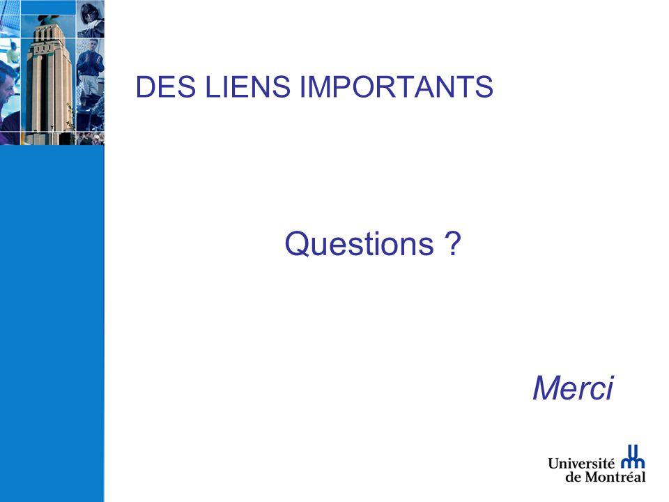 DES LIENS IMPORTANTS Questions ? Merci