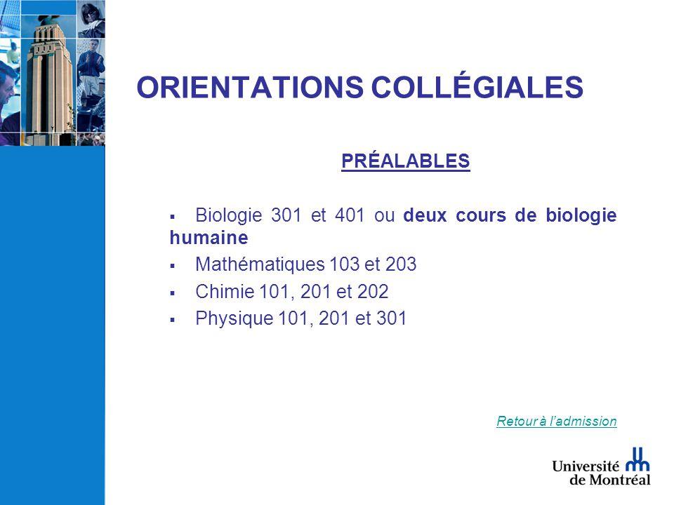 ORIENTATIONS COLLÉGIALES PRÉALABLES  Biologie 301 et 401 ou deux cours de biologie humaine  Mathématiques 103 et 203  Chimie 101, 201 et 202  Phys