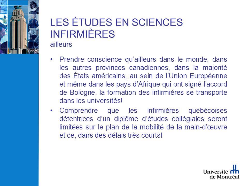LES ÉTUDES EN SCIENCES INFIRMIÈRES ailleurs •Prendre conscience qu'ailleurs dans le monde, dans les autres provinces canadiennes, dans la majorité des
