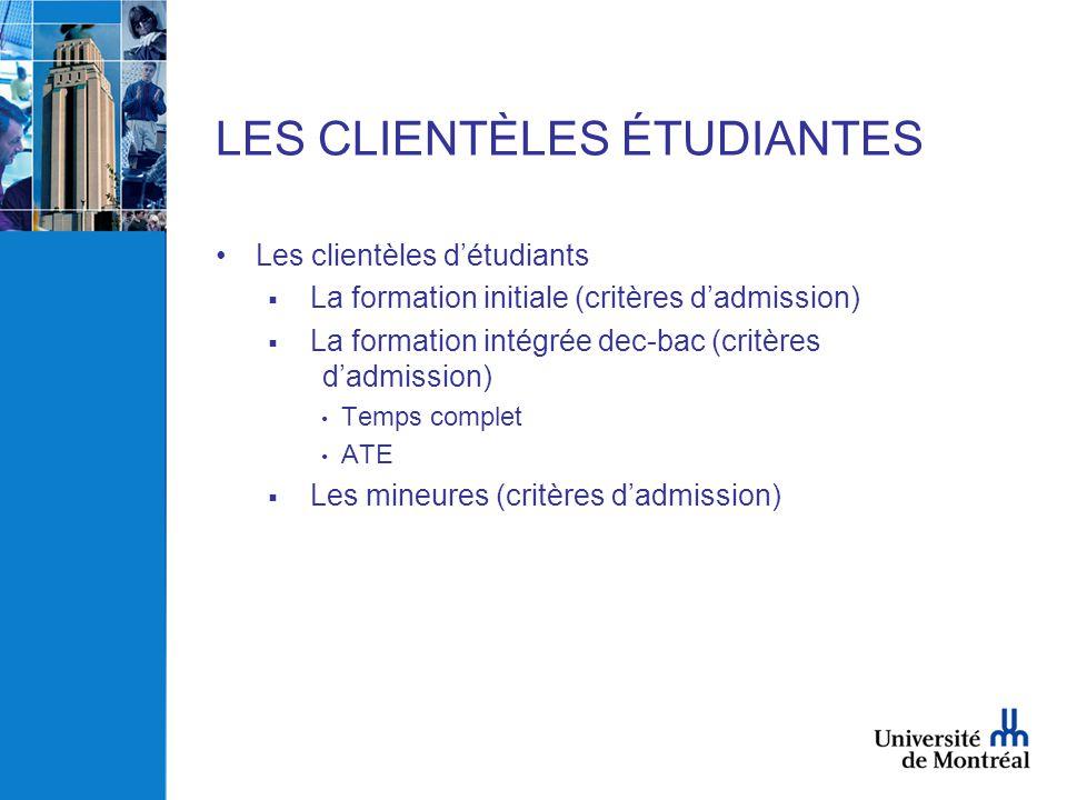LES CLIENTÈLES ÉTUDIANTES •Les clientèles d'étudiants  La formation initiale (critères d'admission)  La formation intégrée dec-bac (critères d'admis