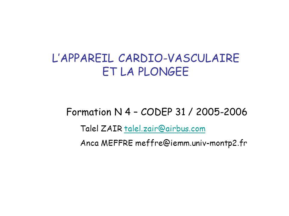 L'APPAREIL CARDIO-VASCULAIRE ET LA PLONGEE Formation N 4 – CODEP 31 / 2005-2006 Talel ZAIR talel.zair@airbus.comtalel.zair@airbus.com Anca MEFFRE meff