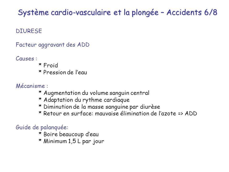 Système cardio-vasculaire et la plongée – Accidents 6/8 DIURESE Facteur aggravant des ADD Causes : * Froid * Pression de l'eau Mécanisme : * Augmentat