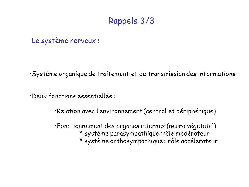 Rappels 3/3 Le système nerveux : •Système organique de traitement et de transmission des informations •Deux fonctions essentielles : •Relation avec l'