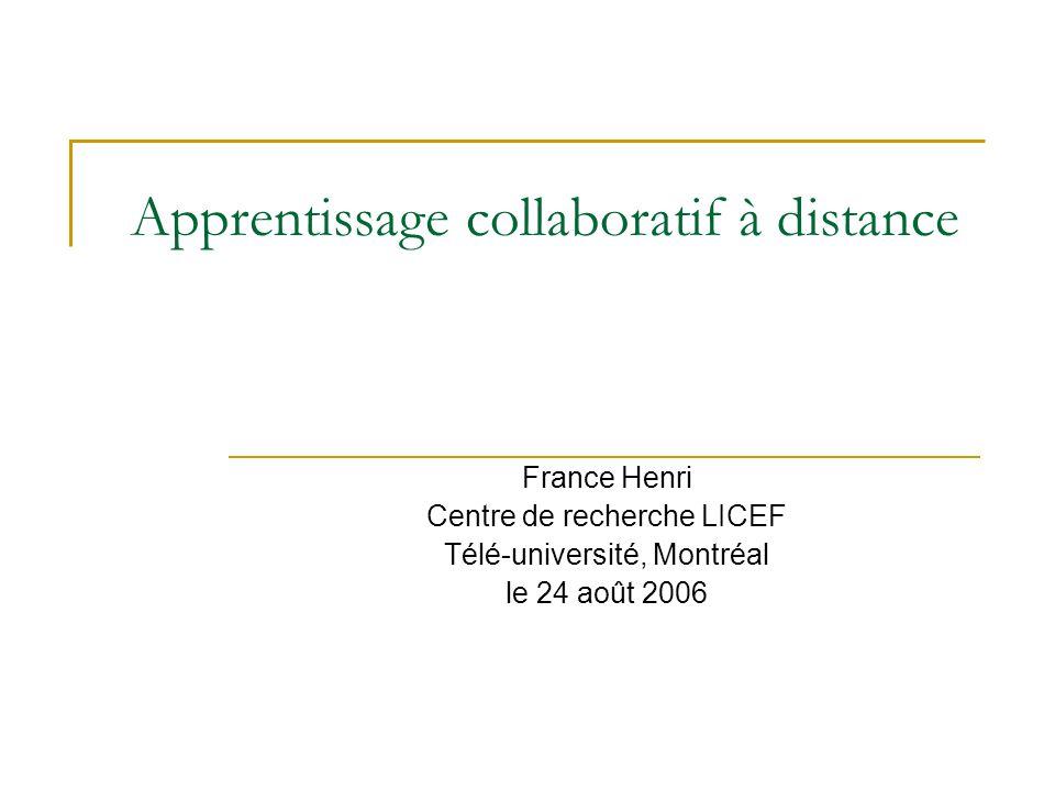 Apprentissage collaboratif à distance France Henri Centre de recherche LICEF Télé-université, Montréal le 24 août 2006