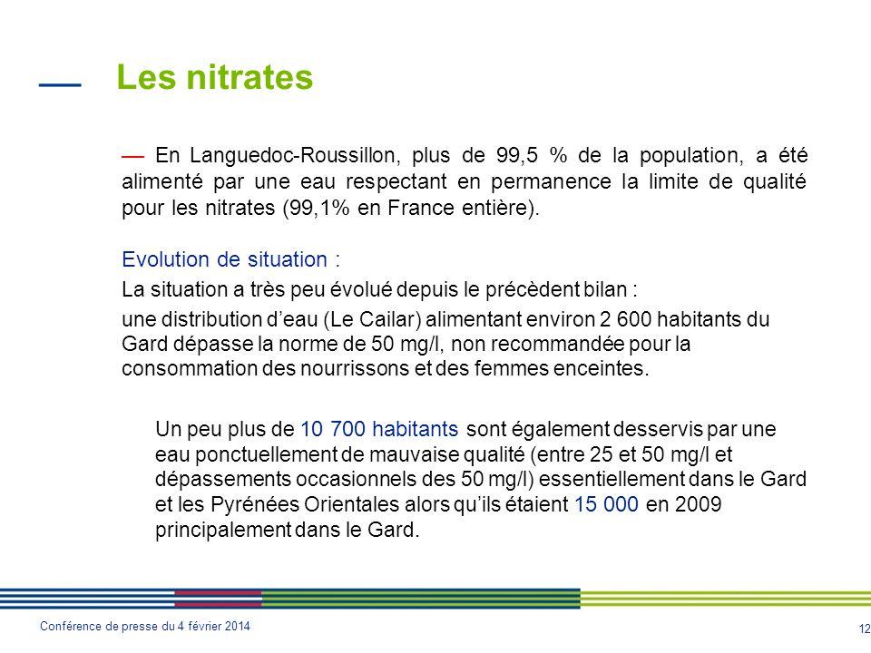 12 Conférence de presse du 4 février 2014 Les nitrates — En Languedoc-Roussillon, plus de 99,5 % de la population, a été alimenté par une eau respectant en permanence la limite de qualité pour les nitrates (99,1% en France entière).