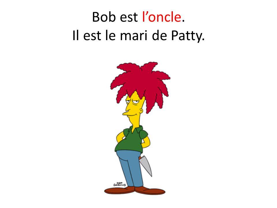 Bob est l'oncle. Il est le mari de Patty.
