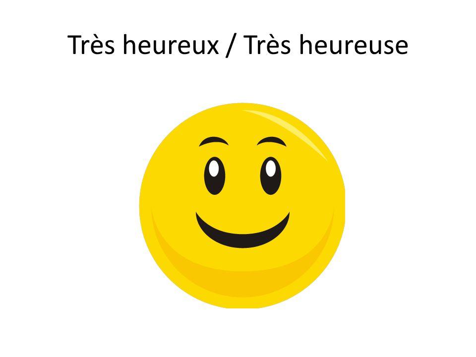 Très heureux / Très heureuse