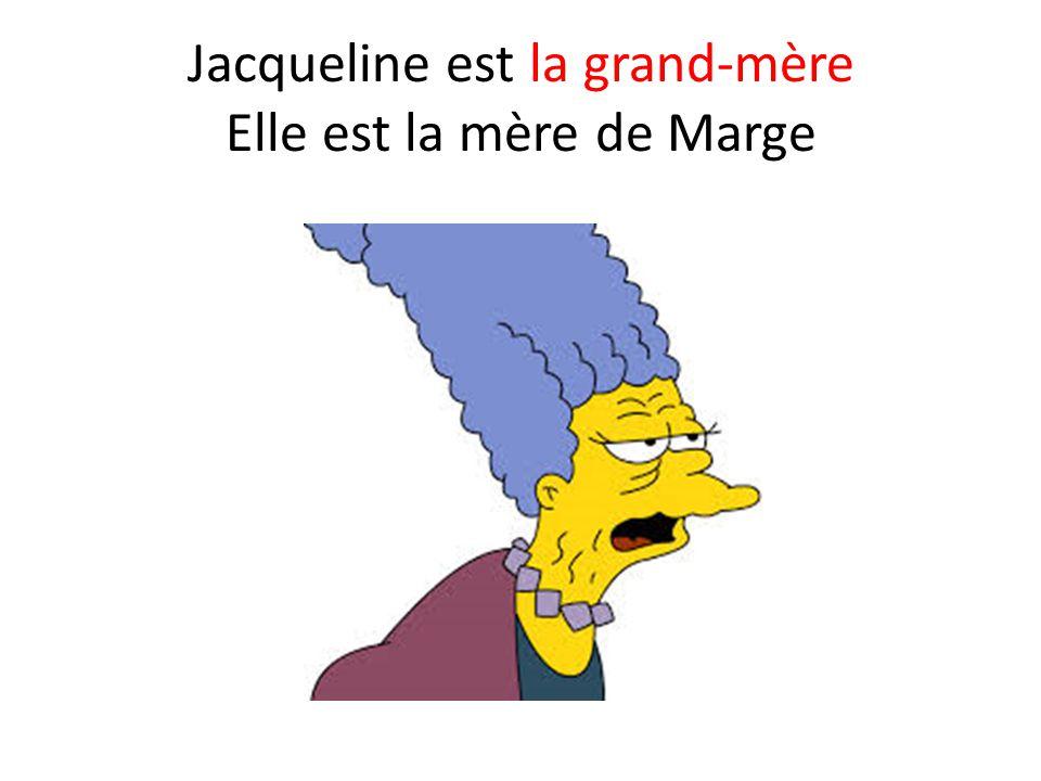 Jacqueline est la grand-mère Elle est la mère de Marge