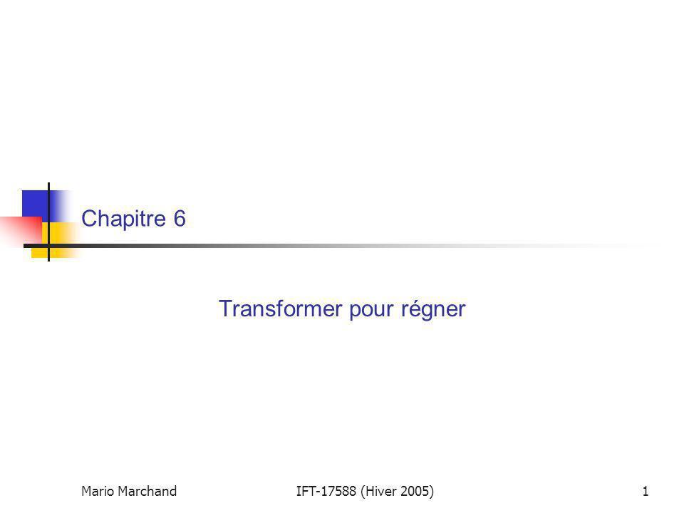 Mario MarchandIFT-17588 (Hiver 2005)1 Chapitre 6 Transformer pour régner