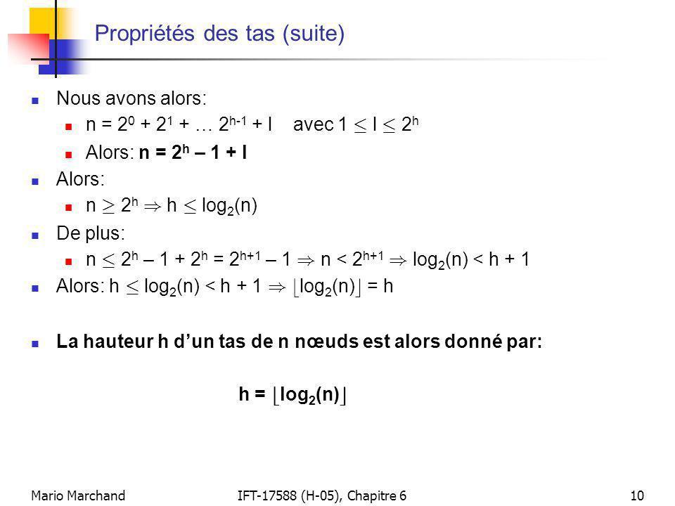 Mario MarchandIFT-17588 (H-05), Chapitre 610 Propriétés des tas (suite)  Nous avons alors:  n = 2 0 + 2 1 + … 2 h-1 + l avec 1 · l · 2 h  Alors: n