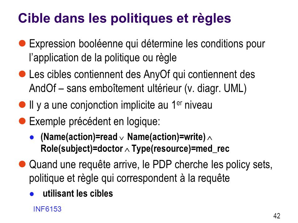 Cible dans les politiques et règles  Expression booléenne qui détermine les conditions pour l'application de la politique ou règle  Les cibles conti