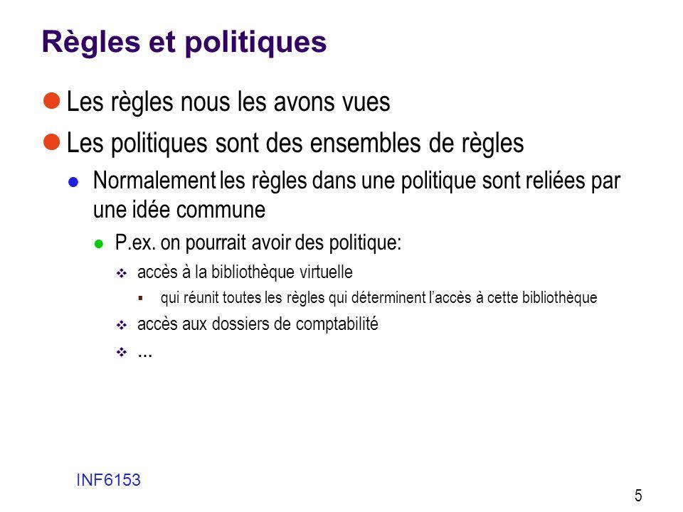Algorithmes de combinaison de règles et de politiques  Les algorithmes de combinaison peuvent être appliqués  Entre règles  Entre politiques  Ils peuvent donc exister aux deux niveaux INF6153 56