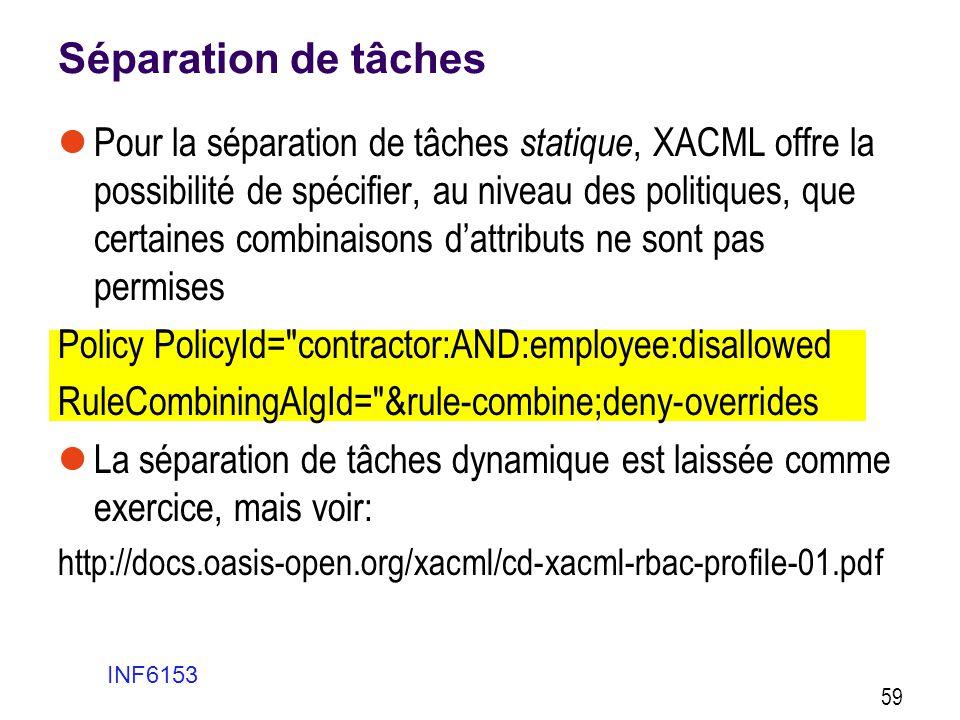 Séparation de tâches  Pour la séparation de tâches statique, XACML offre la possibilité de spécifier, au niveau des politiques, que certaines combina