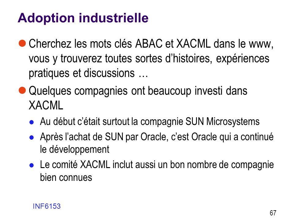 Adoption industrielle  Cherchez les mots clés ABAC et XACML dans le www, vous y trouverez toutes sortes d'histoires, expériences pratiques et discuss