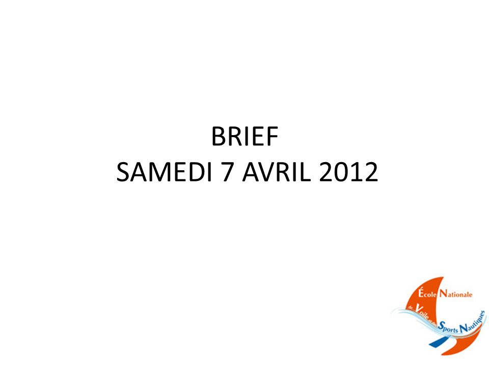 BRIEF SAMEDI 7 AVRIL 2012