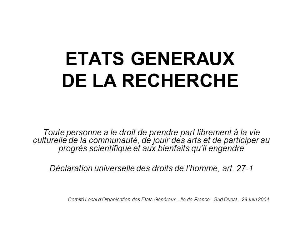 ETATS GENERAUX DE LA RECHERCHE Toute personne a le droit de prendre part librement à la vie culturelle de la communauté, de jouir des arts et de participer au progrès scientifique et aux bienfaits qu'il engendre Déclaration universelle des droits de l'homme, art.