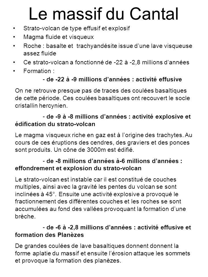 Le massif du Cantal •Strato-volcan de type effusif et explosif •Magma fluide et visqueux •Roche : basalte et trachyandésite issue d'une lave visqueuse