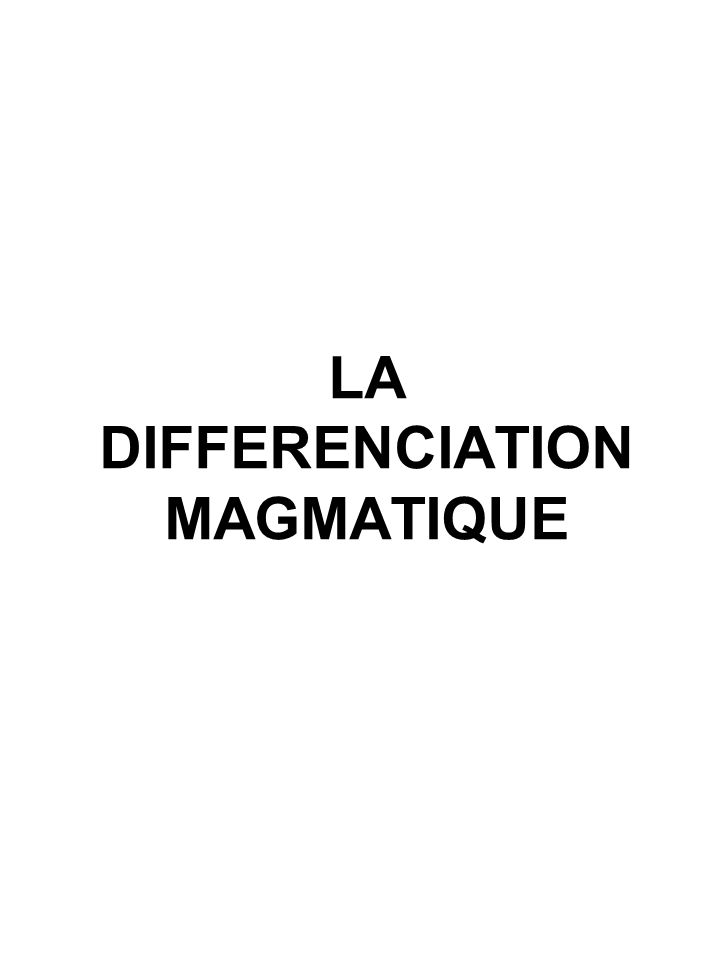 LA DIFFERENCIATION MAGMATIQUE