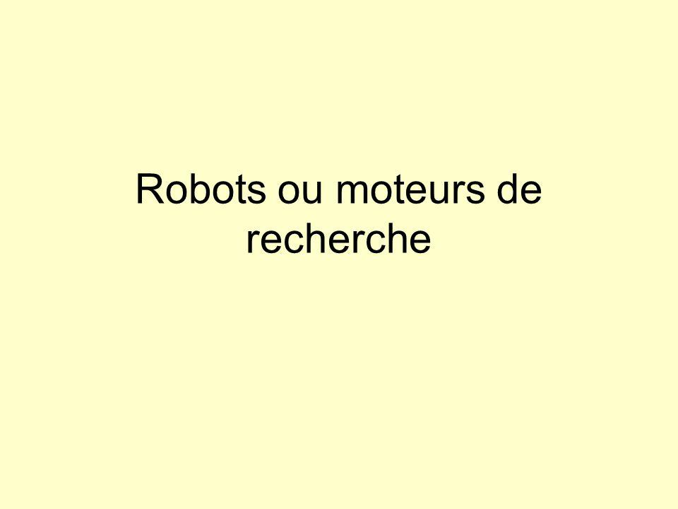 Moteurs de recherche Robots ou moteurs de recherche Définition : Les robots ou moteurs de recherche •sont des outils automatisés d'indexation et de recherche de ressources Internet interrogeables par mots-clés.