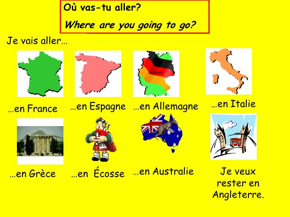 Où vas-tu aller? Where are you going to go? Je vais aller… …en Grèce …en Espagne…en Allemagne …en Italie …en France …en Écosse …en AustralieJe veux re