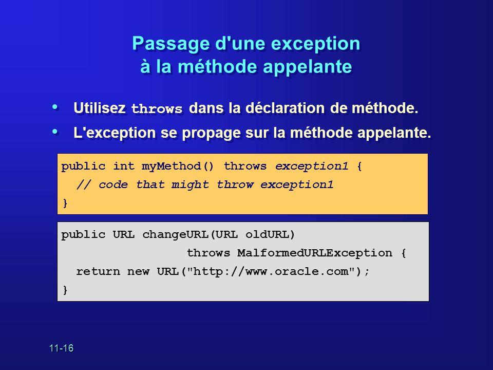 11-16 Passage d'une exception à la méthode appelante • Utilisez throws dans la déclaration de méthode. • L'exception se propage sur la méthode appelan