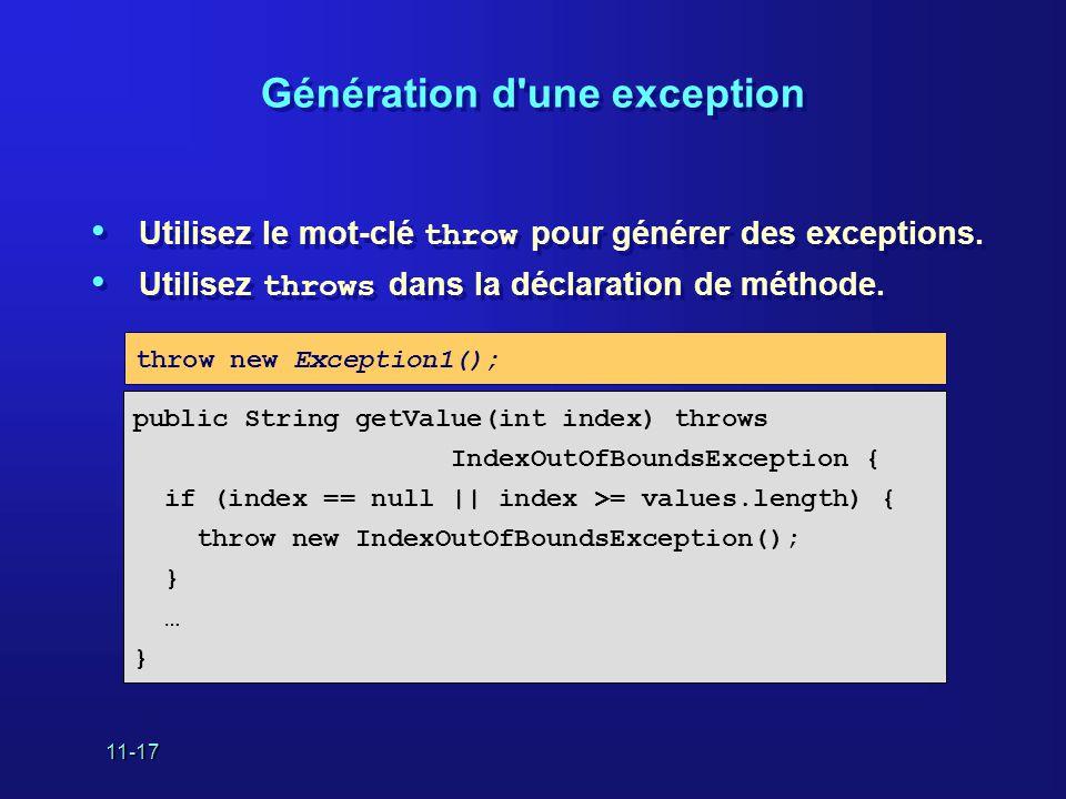 11-17 Génération d'une exception • Utilisez le mot-clé throw pour générer des exceptions. • Utilisez throws dans la déclaration de méthode. • Utilisez