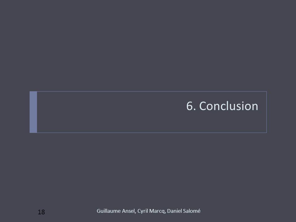 6. Conclusion Guillaume Ansel, Cyril Marcq, Daniel Salomé 18