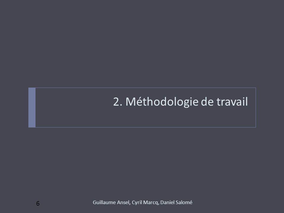 2. Méthodologie de travail Guillaume Ansel, Cyril Marcq, Daniel Salomé 6