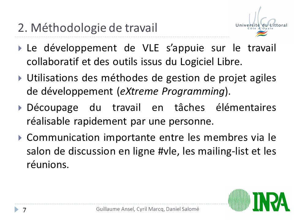 2. Méthodologie de travail  Le développement de VLE s'appuie sur le travail collaboratif et des outils issus du Logiciel Libre.  Utilisations des mé