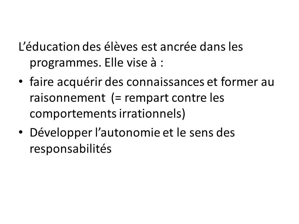 L'éducation des élèves est ancrée dans les programmes. Elle vise à : • faire acquérir des connaissances et former au raisonnement (= rempart contre le