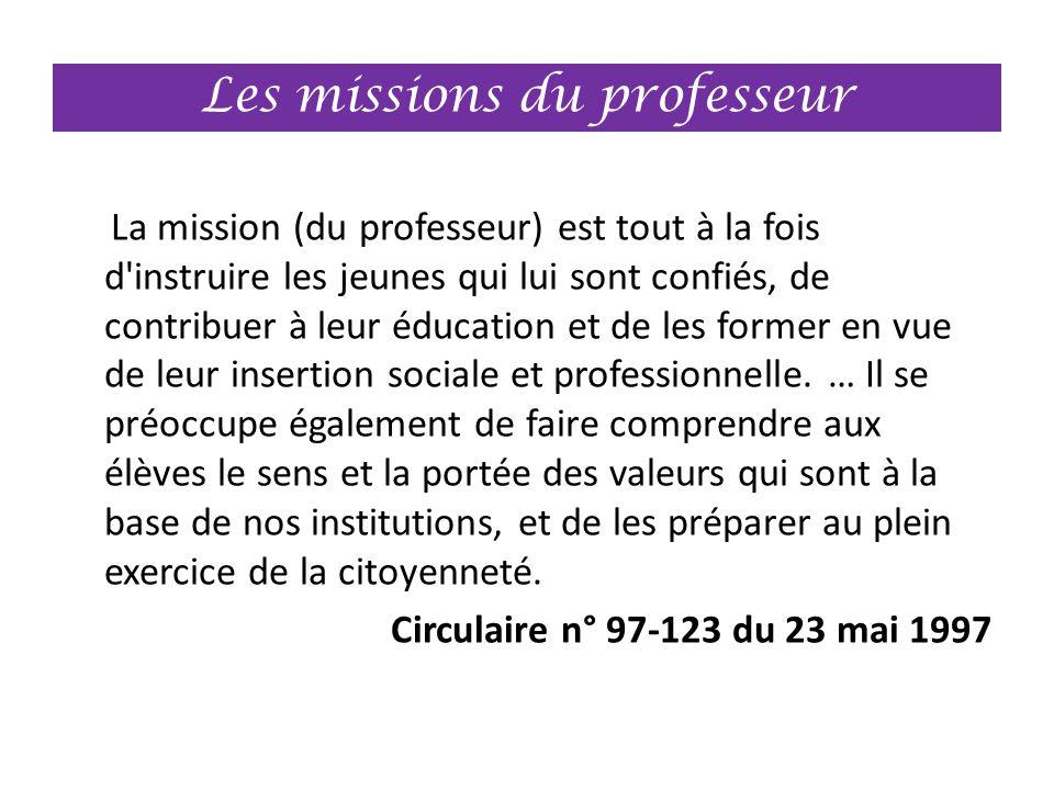 Les missions du professeur La mission (du professeur) est tout à la fois d'instruire les jeunes qui lui sont confiés, de contribuer à leur éducation e